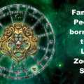 Famous People Born into the Leo Zodia Sign