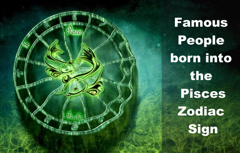 Famous People born into the Pisces Zodiac Sign