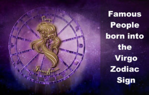 Famous People born into the Virgo Zodiac Sign