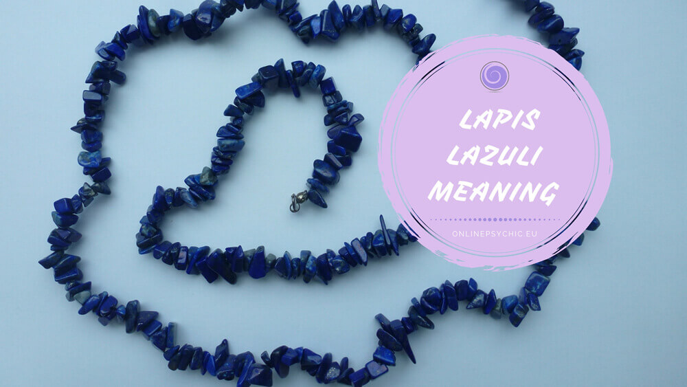 Lapis Lazuli Meaning – How to Use This Powerful Healer