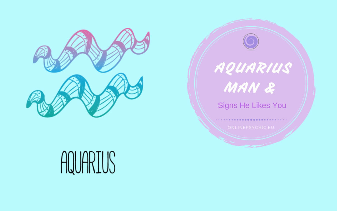 Signs An Aquarius Man Likes You And How To Keep Him