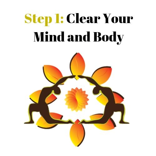 Step 1: Clear Your Mind and Body