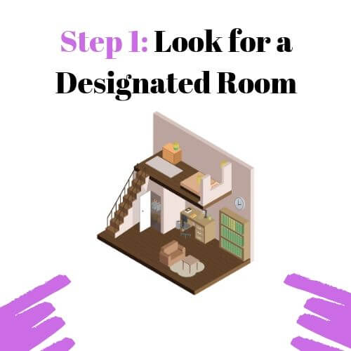 Step 1: Look for a Designated Room