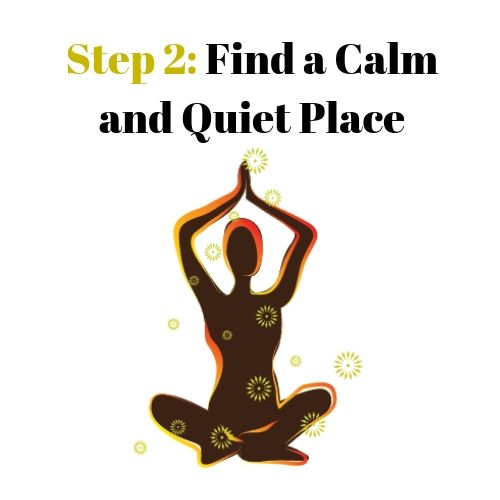 Step 2: Find a Calm and Quiet Place