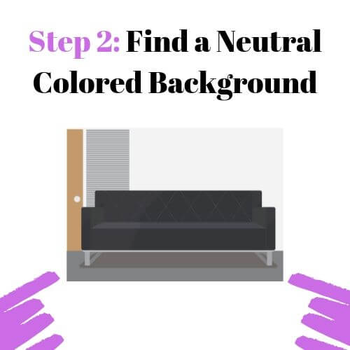 Step 2: Find a Neutral Colored Background