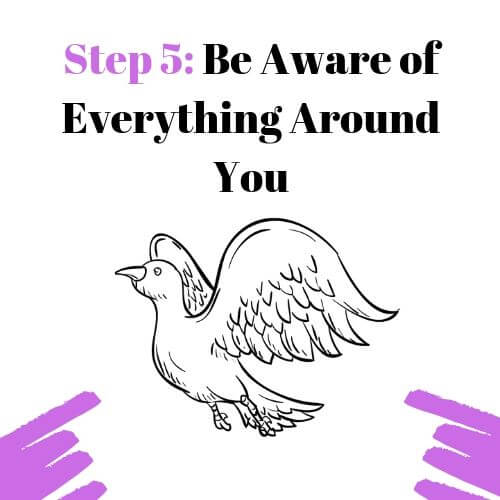 Step 5: Be Aware of Everything Around You