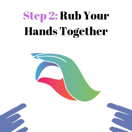 Step 2: Rub Your Hands Together
