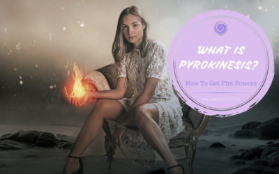 What is Pyrokinesis? And How To Get Fire Powers