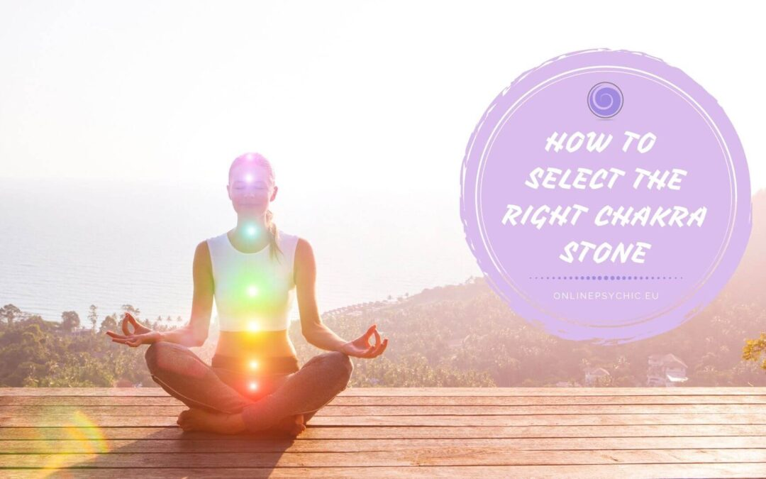 How To Select The Right Chakra Stone – Step by Step Guide